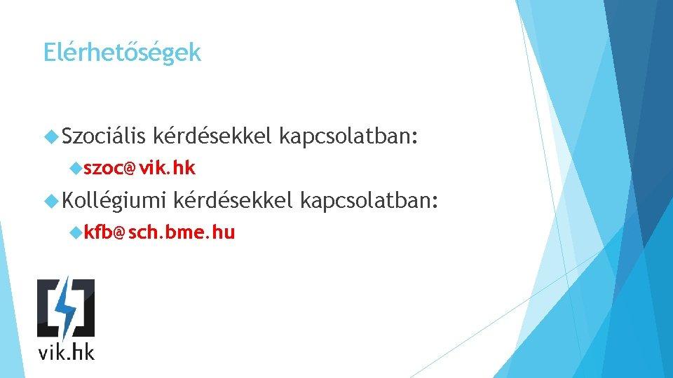 Elérhetőségek Szociális kérdésekkel kapcsolatban: szoc@vik. hk Kollégiumi kérdésekkel kapcsolatban: kfb@sch. bme. hu