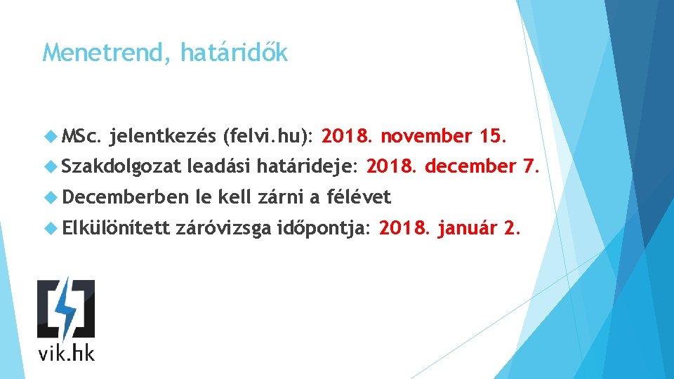 Menetrend, határidők MSc. jelentkezés (felvi. hu): 2018. november 15. Szakdolgozat leadási határideje: 2018. december
