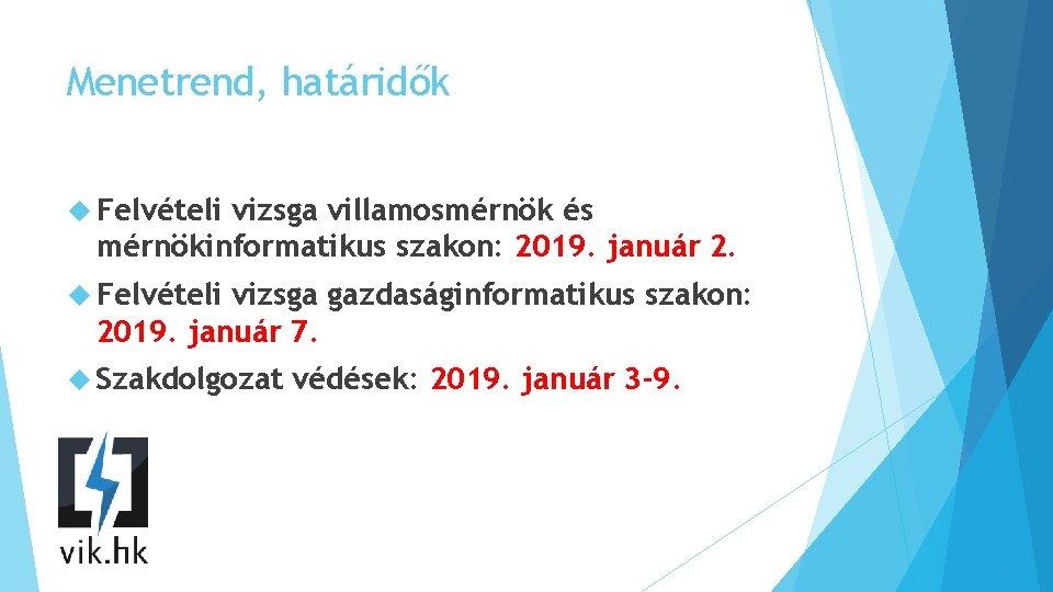 Menetrend, határidők Felvételi vizsga villamosmérnök és mérnökinformatikus szakon: 2019. január 2. Felvételi vizsga gazdaságinformatikus