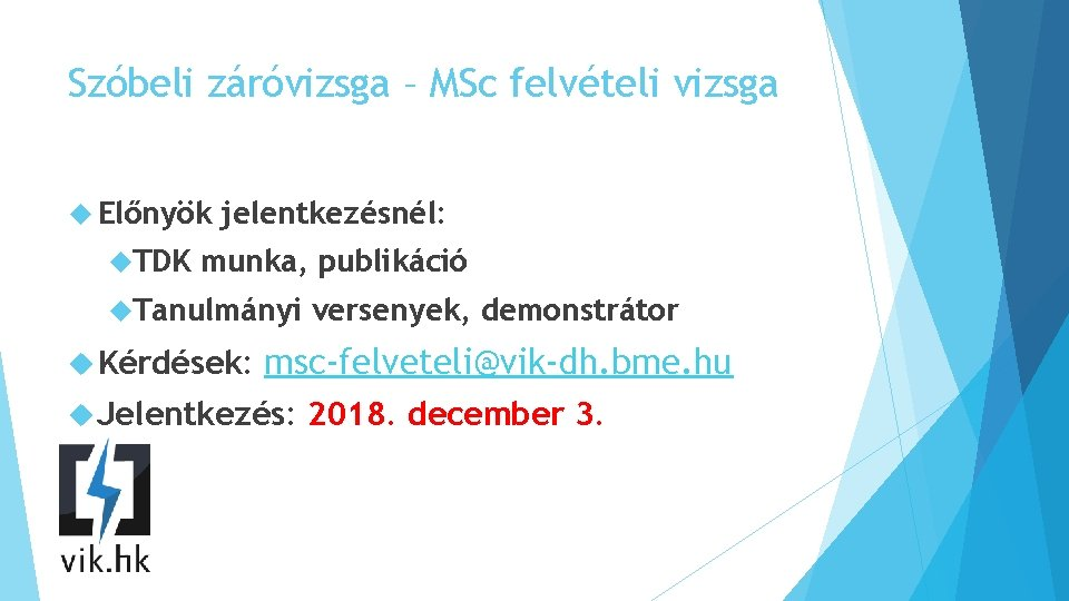 Szóbeli záróvizsga – MSc felvételi vizsga Előnyök TDK jelentkezésnél: munka, publikáció Tanulmányi Kérdések: versenyek,