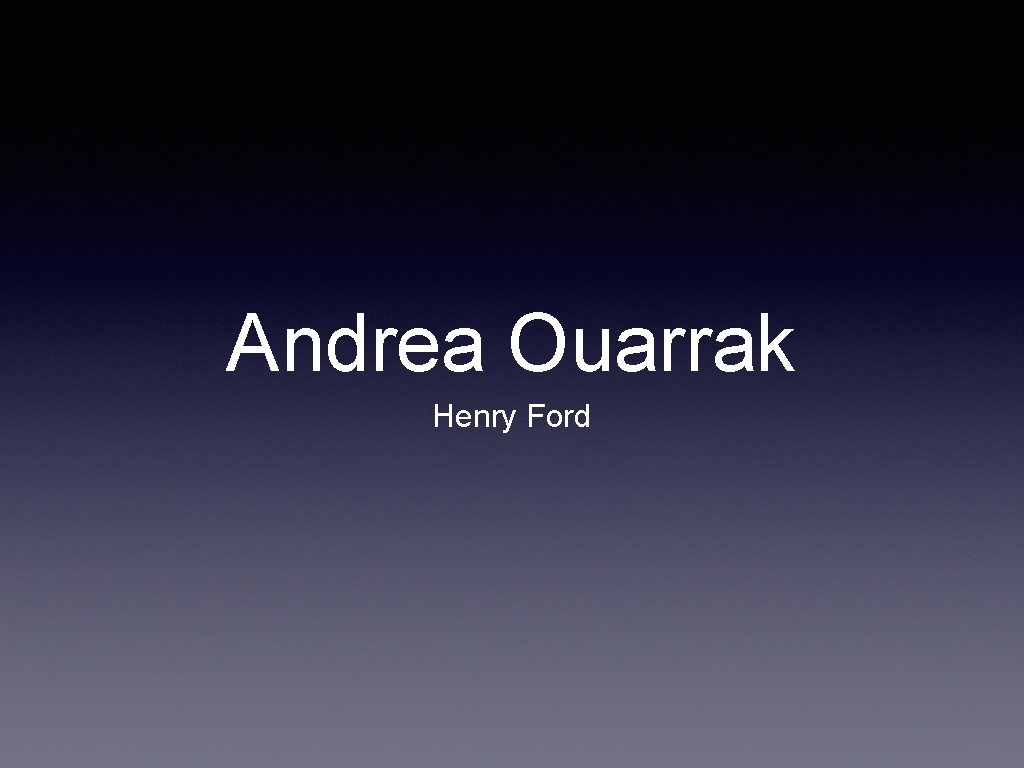 Andrea Ouarrak Henry Ford