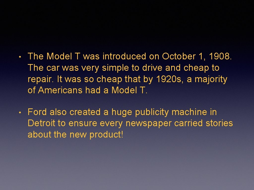 • The Model T was introduced on October 1, 1908. The car was