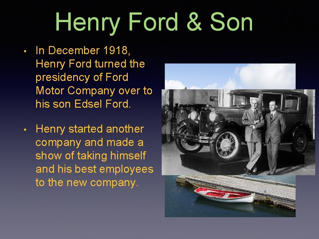 Henry Ford & Son • In December 1918, Henry Ford turned the presidency of