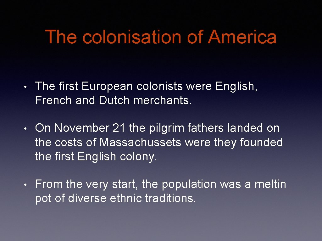 The colonisation of America • The first European colonists were English, French and Dutch