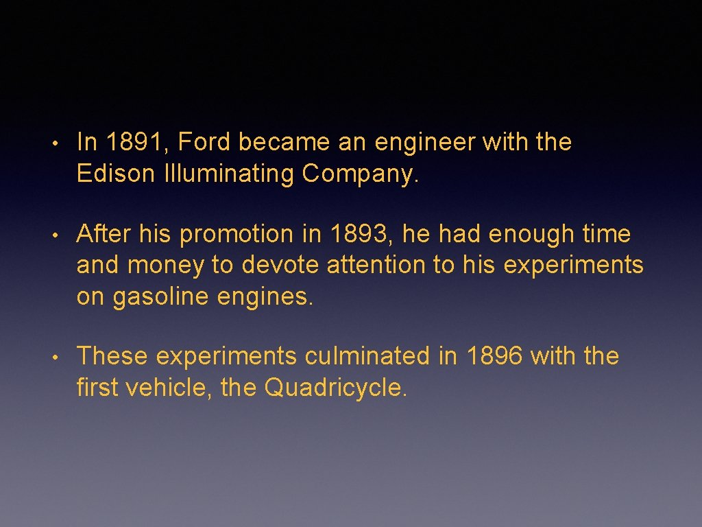 • In 1891, Ford became an engineer with the Edison Illuminating Company. •