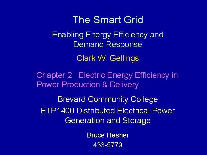 The Smart Grid Enabling Energy Efficiency and Demand Response Clark W. Gellings Chapter 2:
