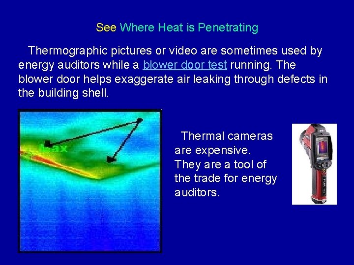 See Where Heat is Penetrating Thermographic pictures or video are sometimes used by energy