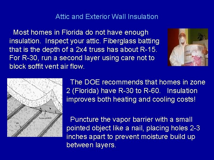 Attic and Exterior Wall Insulation Most homes in Florida do not have enough insulation.