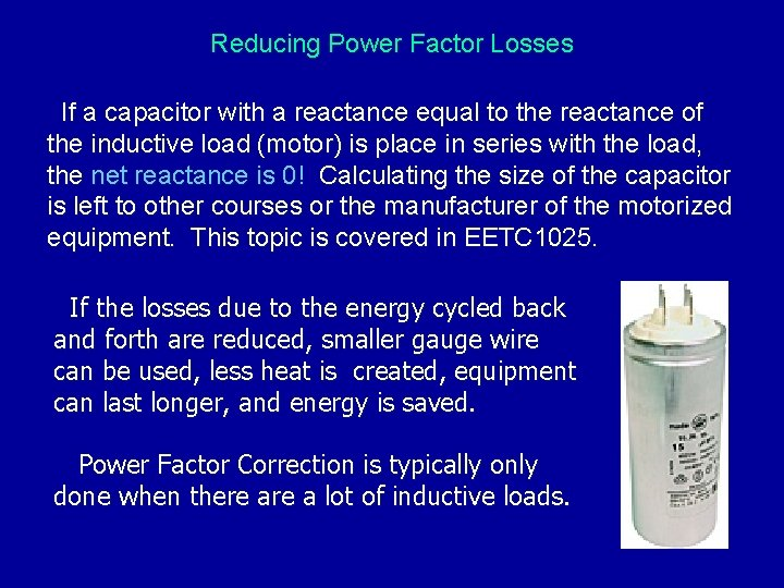 Reducing Power Factor Losses If a capacitor with a reactance equal to the reactance
