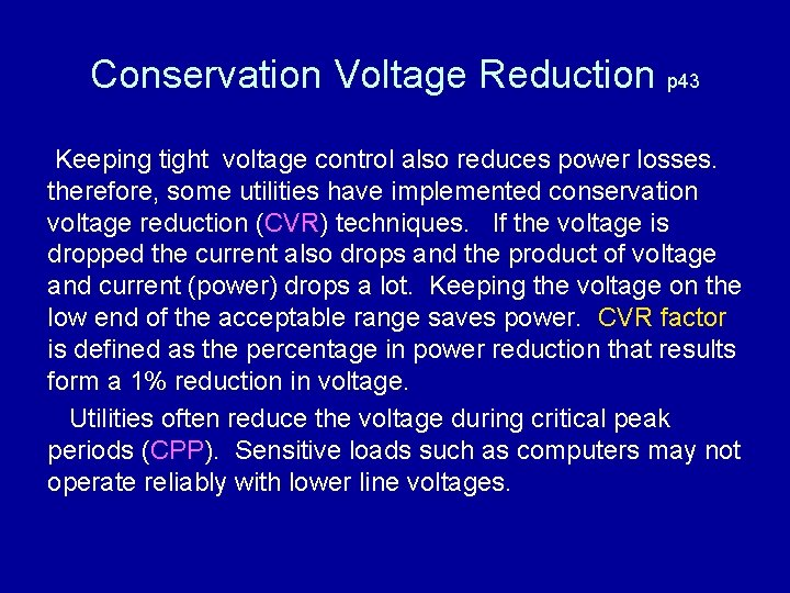 Conservation Voltage Reduction p 43 Keeping tight voltage control also reduces power losses. therefore,