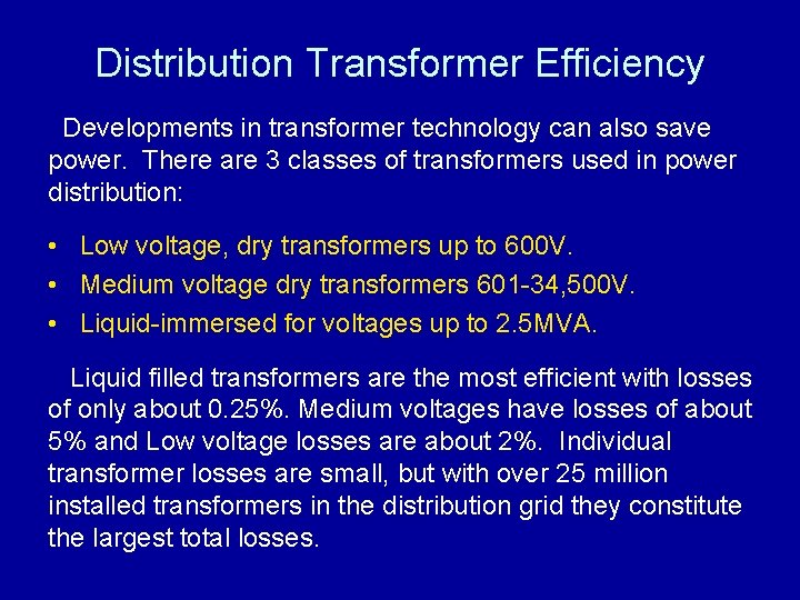 Distribution Transformer Efficiency Developments in transformer technology can also save power. There are 3