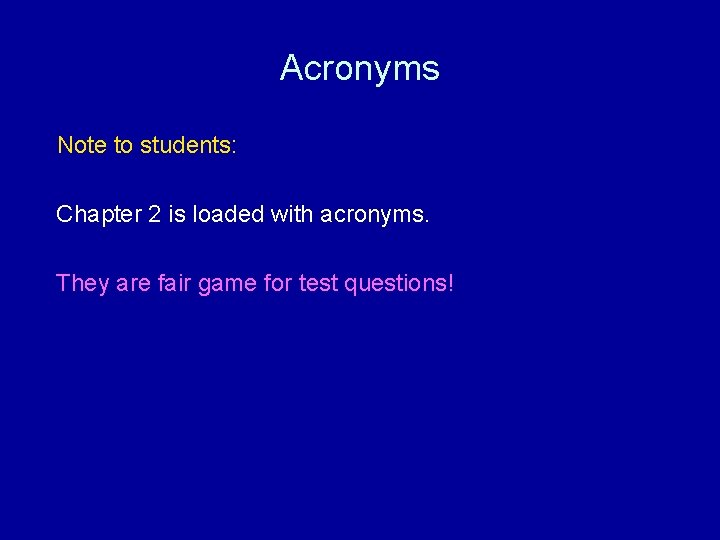 Acronyms Note to students: Chapter 2 is loaded with acronyms. They are fair game