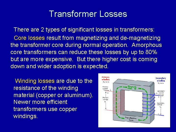 Transformer Losses There are 2 types of significant losses in transformers: Core losses result
