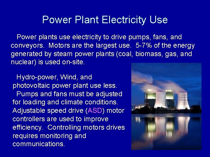 Power Plant Electricity Use Power plants use electricity to drive pumps, fans, and conveyors.