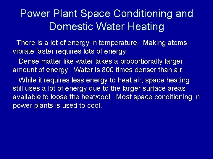 Power Plant Space Conditioning and Domestic Water Heating There is a lot of energy