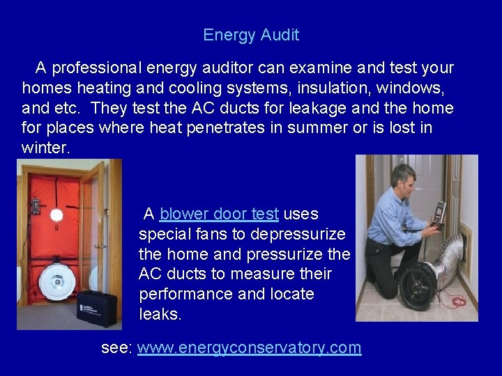 Energy Audit A professional energy auditor can examine and test your homes heating and