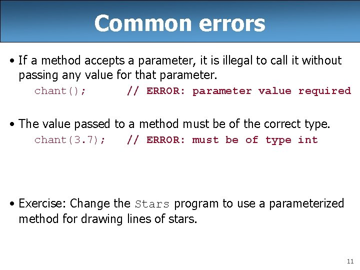 Common errors • If a method accepts a parameter, it is illegal to call