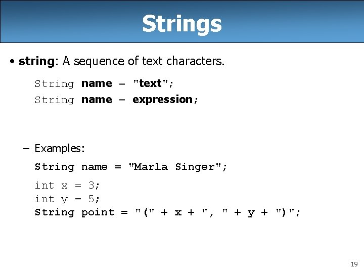 Strings • string: A sequence of text characters. String name =