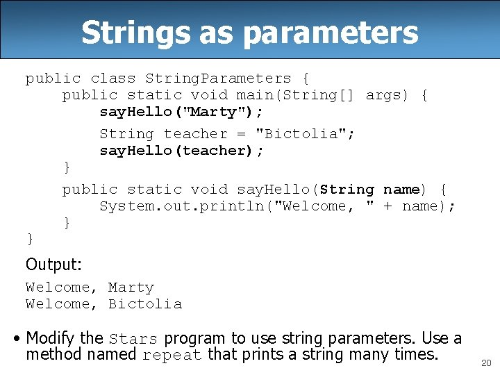 Strings as parameters public class String. Parameters { public static void main(String[] args) {