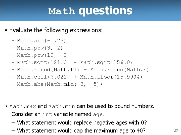 Math questions • Evaluate the following expressions: – – – – Math. abs(-1. 23)