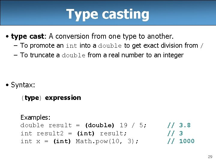 Type casting • type cast: A conversion from one type to another. – To