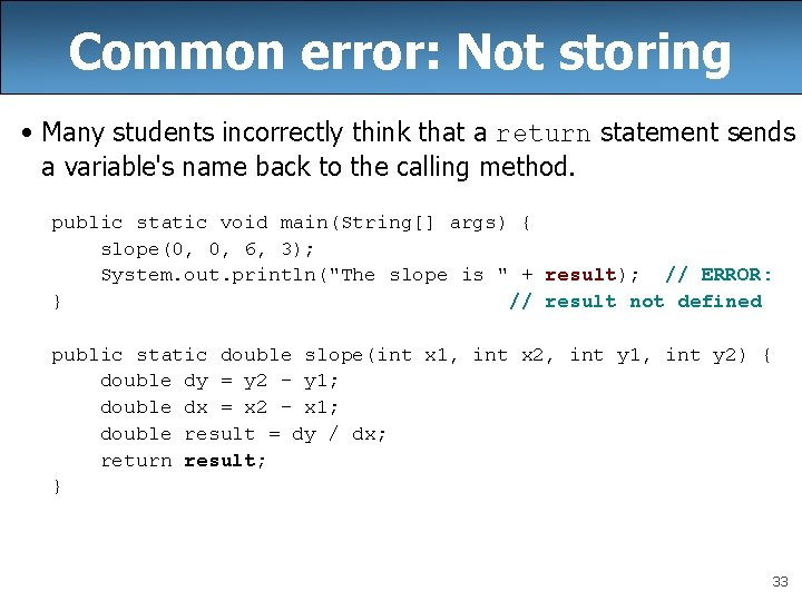 Common error: Not storing • Many students incorrectly think that a return statement sends