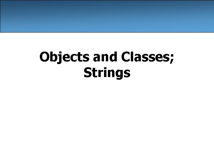 Objects and Classes; Strings