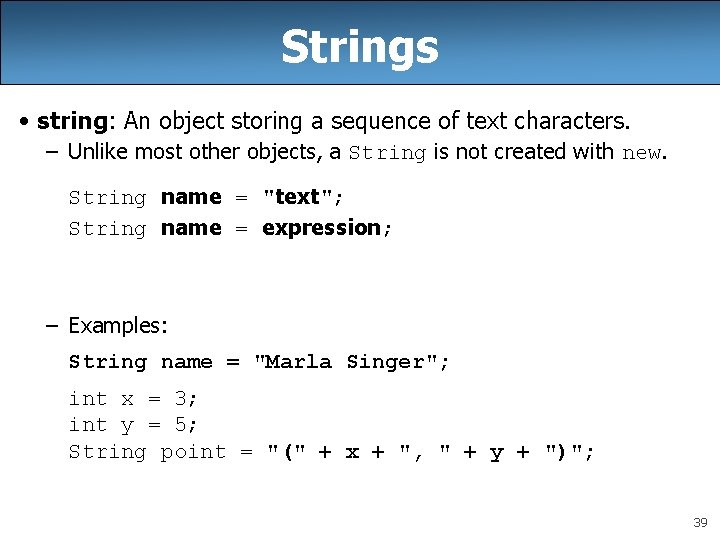 Strings • string: An object storing a sequence of text characters. – Unlike most