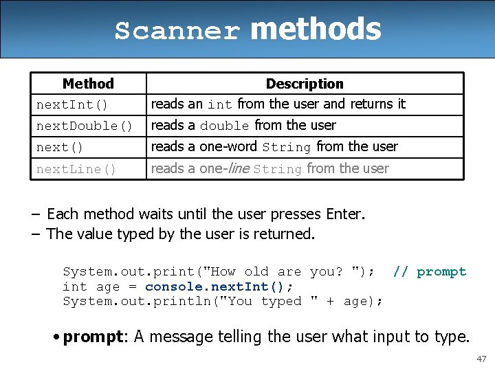Scanner methods Method next. Int() Description reads an int from the user and returns