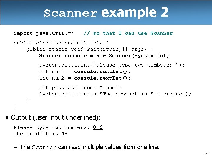 Scanner example 2 import java. util. *; // so that I can use Scanner