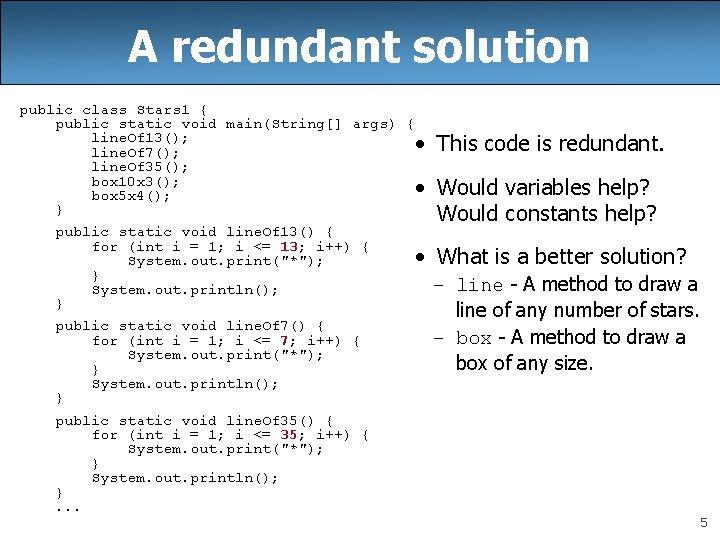 A redundant solution public class Stars 1 { public static void main(String[] args) {