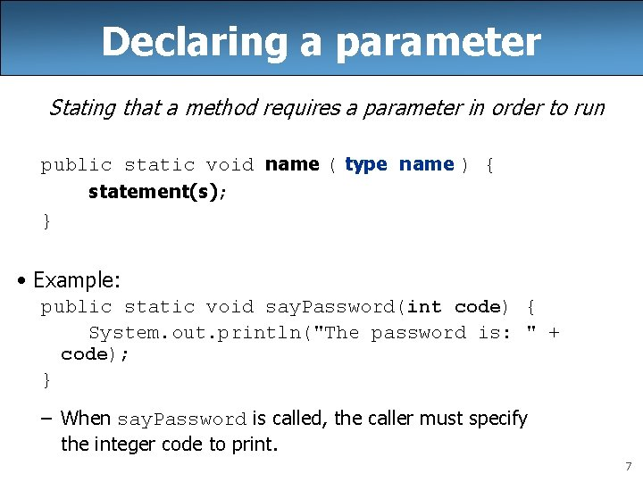 Declaring a parameter Stating that a method requires a parameter in order to run