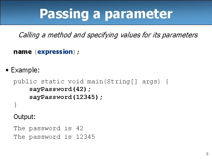 Passing a parameter Calling a method and specifying values for its parameters name (expression);
