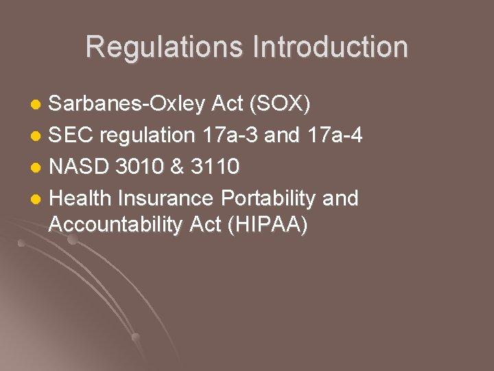 Regulations Introduction Sarbanes-Oxley Act (SOX) l SEC regulation 17 a-3 and 17 a-4 l