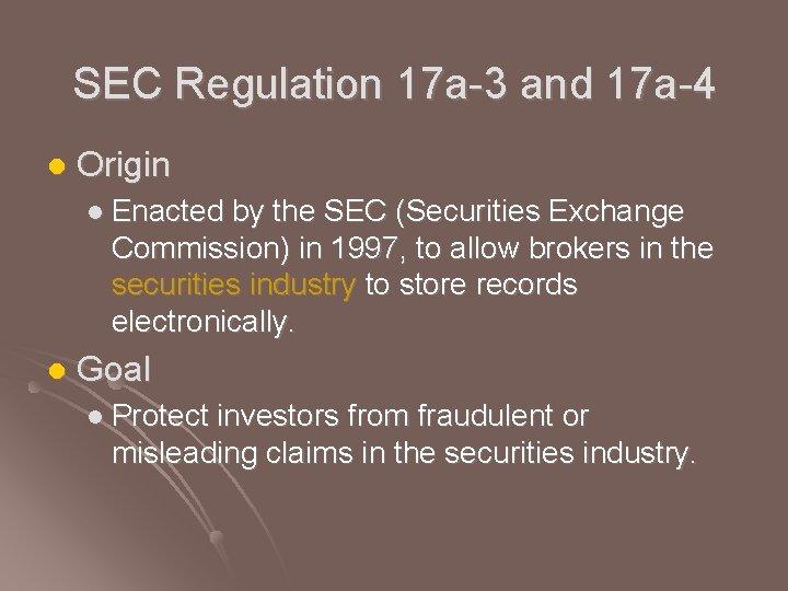 SEC Regulation 17 a-3 and 17 a-4 l Origin l Enacted by the SEC