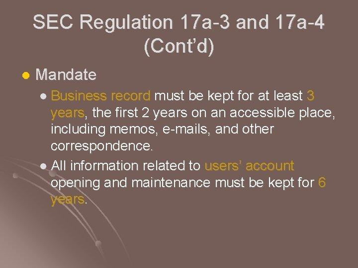 SEC Regulation 17 a-3 and 17 a-4 (Cont'd) l Mandate l Business record must