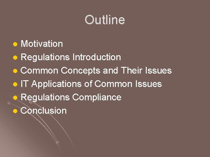 Outline Motivation l Regulations Introduction l Common Concepts and Their Issues l IT Applications