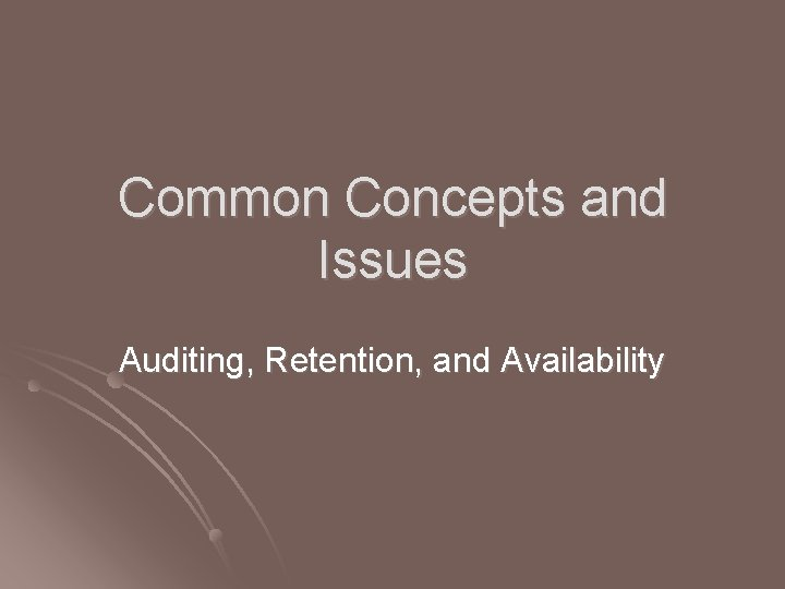 Common Concepts and Issues Auditing, Retention, and Availability