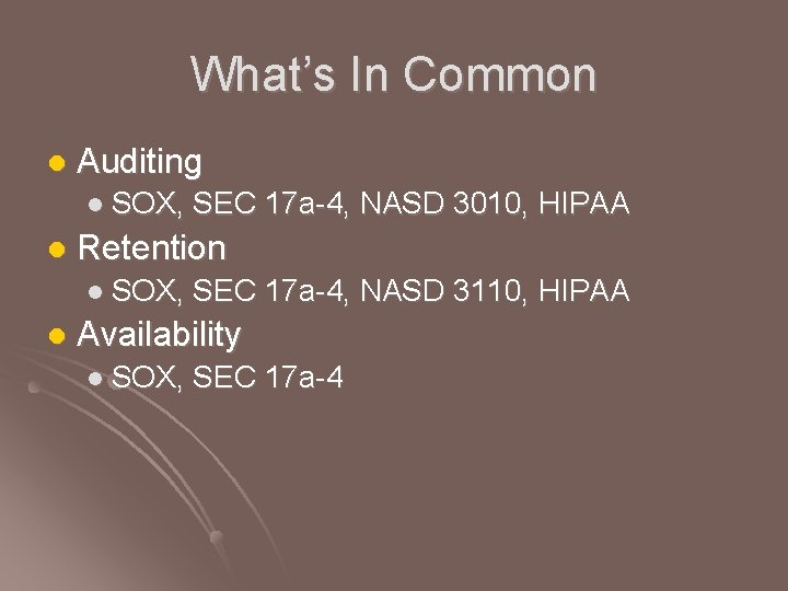 What's In Common l Auditing l SOX, SEC 17 a-4, NASD 3010, HIPAA l