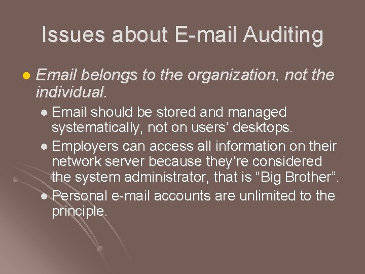 Issues about E-mail Auditing l Email belongs to the organization, not the individual. l