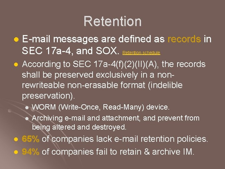 Retention l E-mail messages are defined as records in SEC 17 a-4, and SOX.