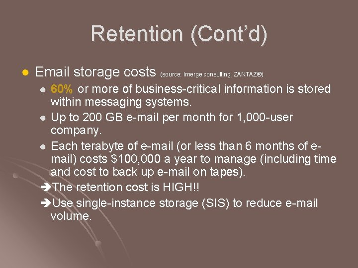 Retention (Cont'd) l Email storage costs (source: Imerge consulting, ZANTAZ®) 60% or more of