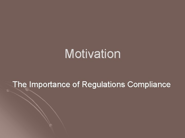 Motivation The Importance of Regulations Compliance