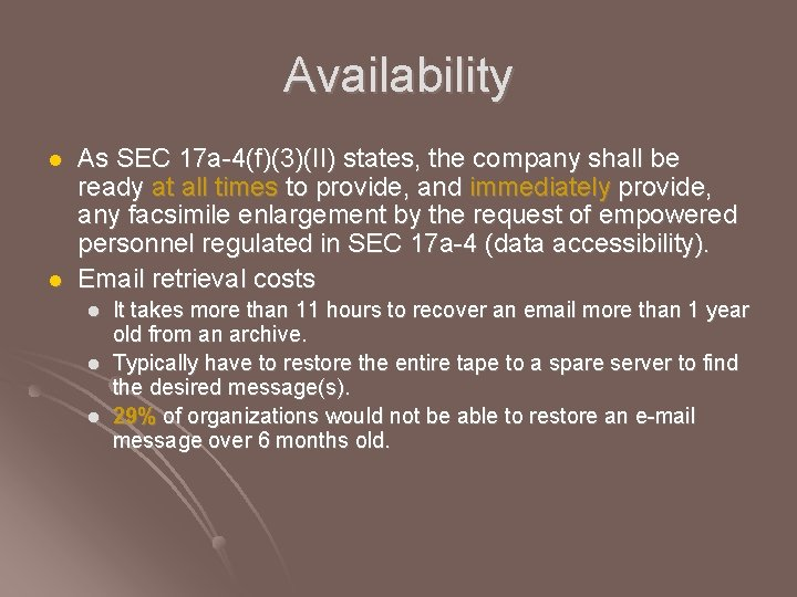 Availability l l As SEC 17 a-4(f)(3)(II) states, the company shall be ready at