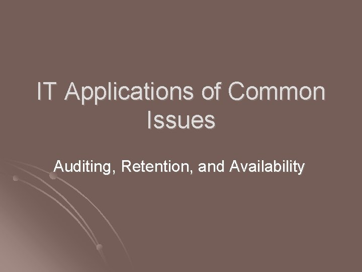 IT Applications of Common Issues Auditing, Retention, and Availability