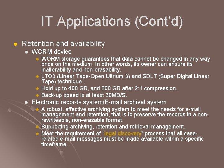 IT Applications (Cont'd) l Retention and availability l WORM device l l l WORM