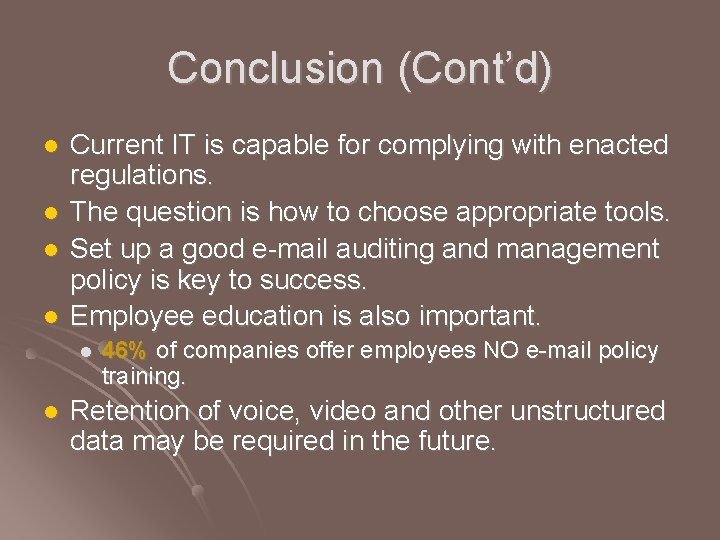 Conclusion (Cont'd) l l Current IT is capable for complying with enacted regulations. The
