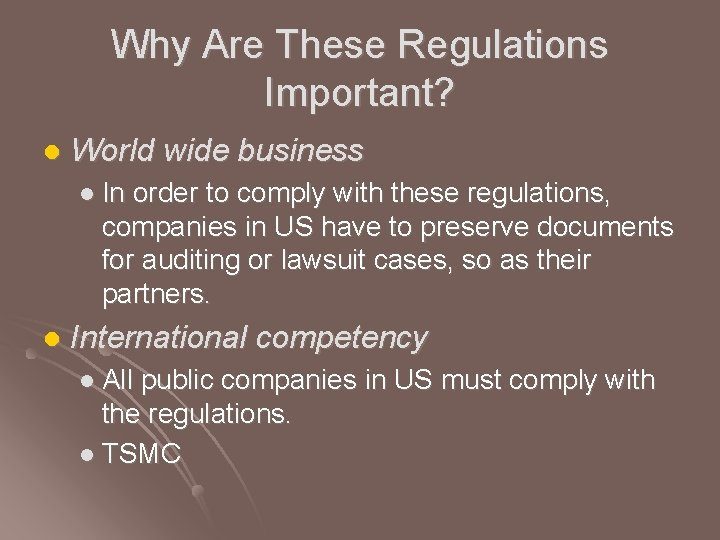 Why Are These Regulations Important? l World wide business l In order to comply