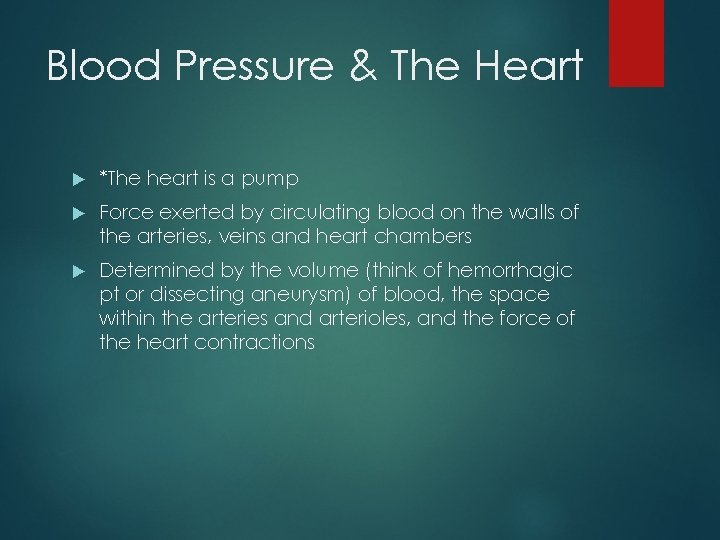 Blood Pressure & The Heart *The heart is a pump Force exerted by circulating