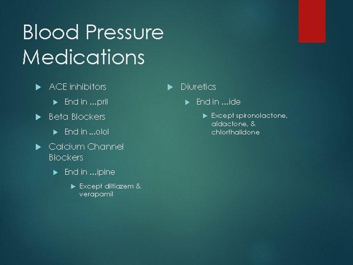 Blood Pressure Medications ACE inhibitors Beta Blockers End in …pril End in. . .